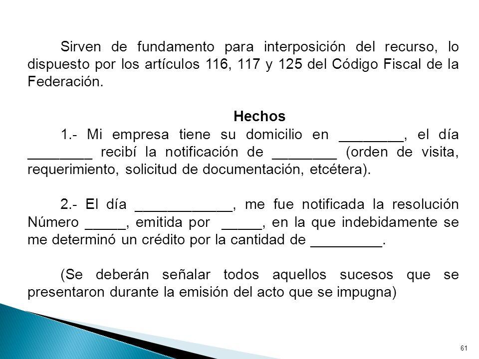Sirven de fundamento para interposición del recurso, lo dispuesto por los artículos 116, 117 y 125 del Código Fiscal de la Federación.