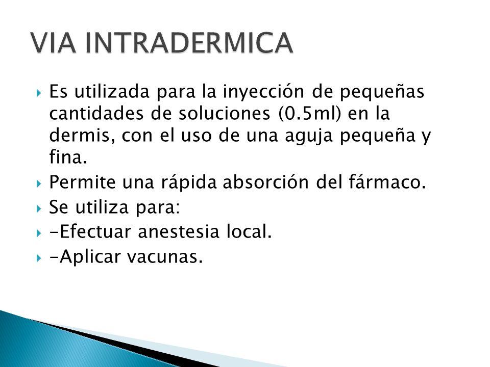 Es utilizada para la inyección de pequeñas cantidades de soluciones (0.5ml) en la dermis, con el uso de una aguja pequeña y fina. Permite una rápida a