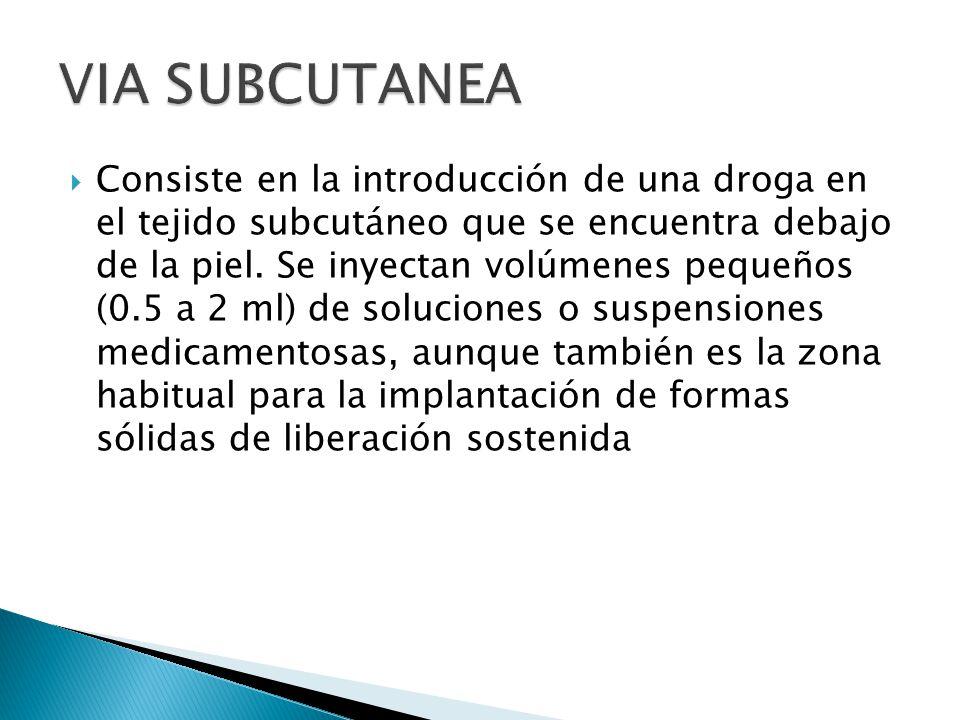 Consiste en la introducción de una droga en el tejido subcutáneo que se encuentra debajo de la piel. Se inyectan volúmenes pequeños (0.5 a 2 ml) de so
