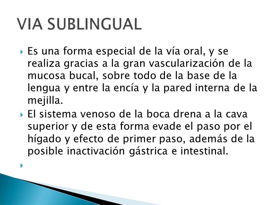 Es una forma especial de la vía oral, y se realiza gracias a la gran vascularización de la mucosa bucal, sobre todo de la base de la lengua y entre la