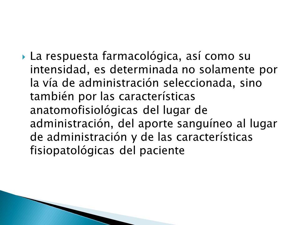 La respuesta farmacológica, así como su intensidad, es determinada no solamente por la vía de administración seleccionada, sino también por las caract