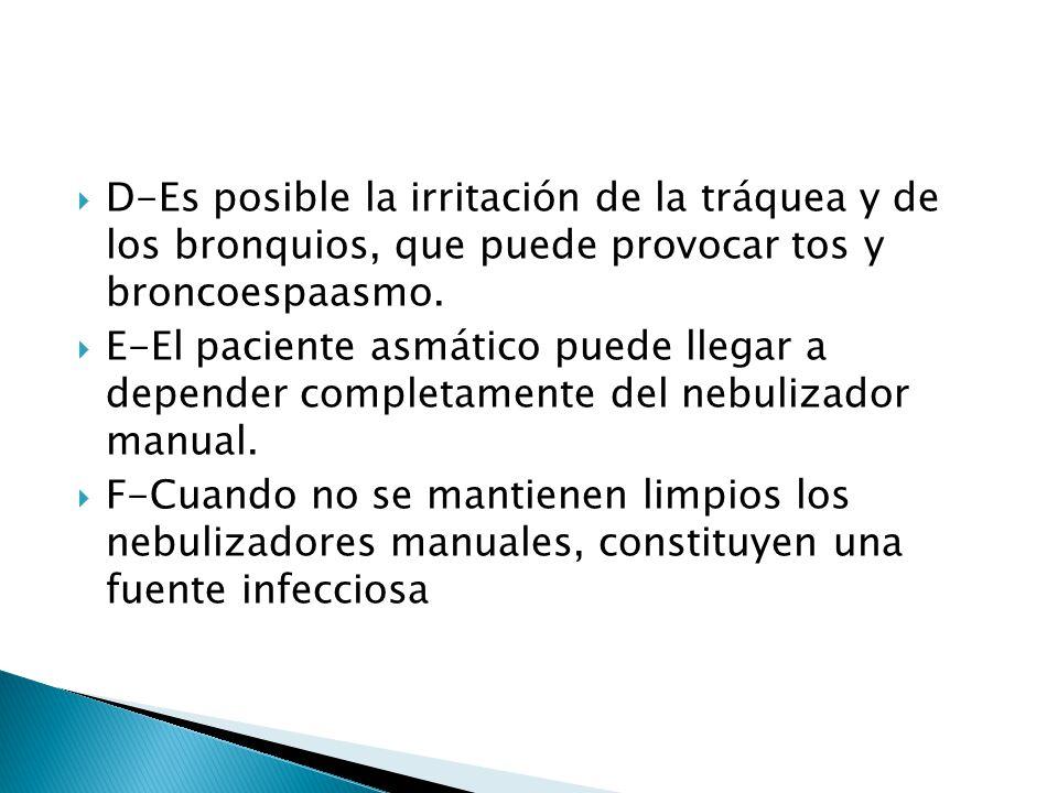 D-Es posible la irritación de la tráquea y de los bronquios, que puede provocar tos y broncoespaasmo. E-El paciente asmático puede llegar a depender c