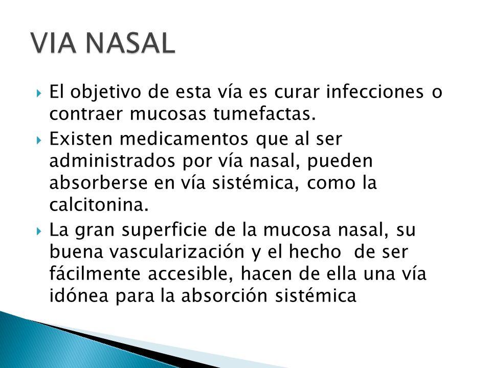 El objetivo de esta vía es curar infecciones o contraer mucosas tumefactas. Existen medicamentos que al ser administrados por vía nasal, pueden absorb