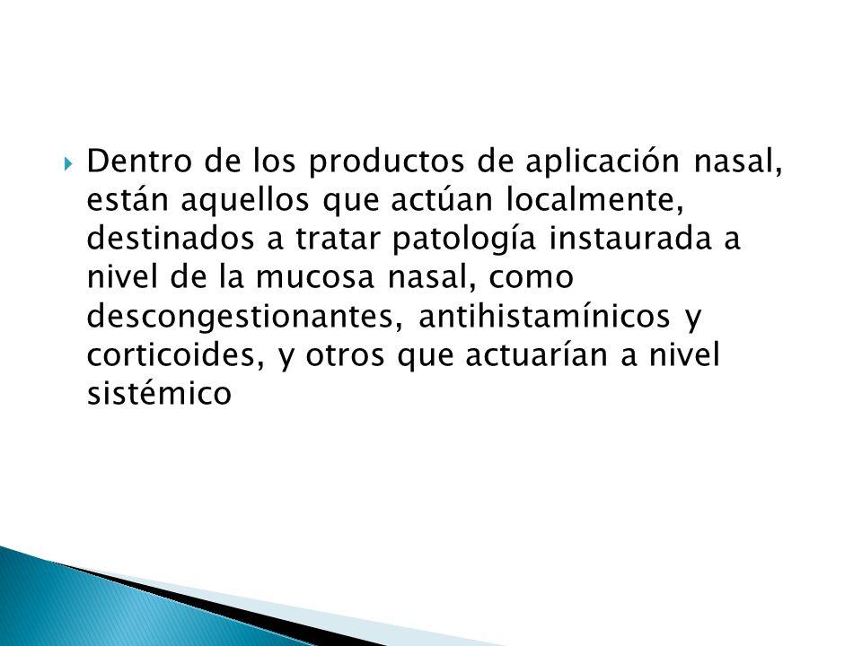 Dentro de los productos de aplicación nasal, están aquellos que actúan localmente, destinados a tratar patología instaurada a nivel de la mucosa nasal
