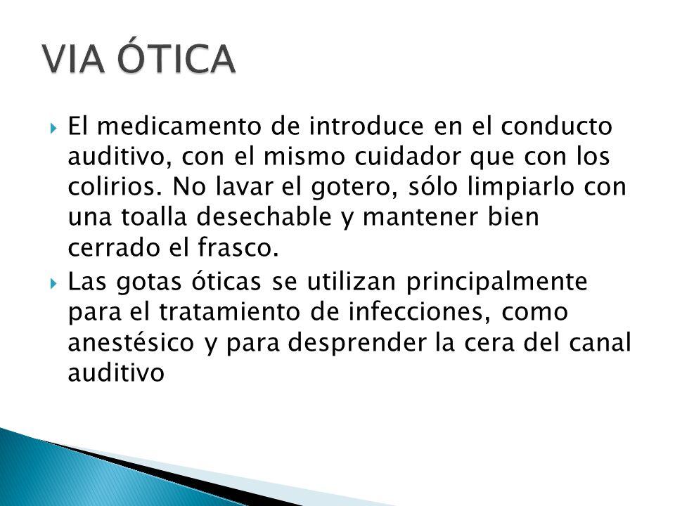 El medicamento de introduce en el conducto auditivo, con el mismo cuidador que con los colirios. No lavar el gotero, sólo limpiarlo con una toalla des