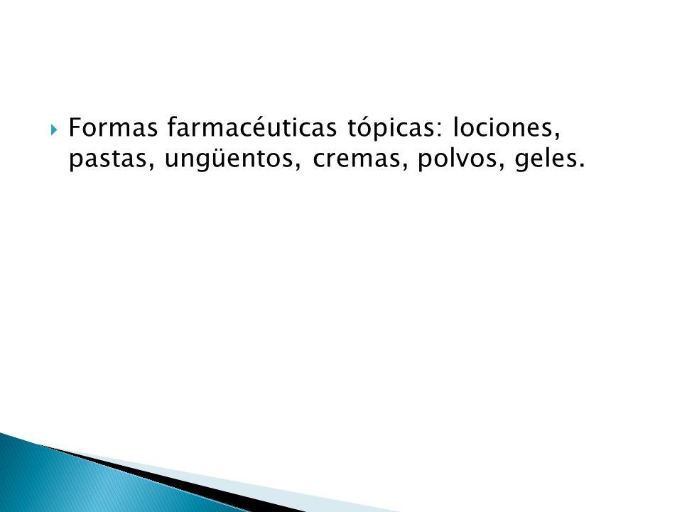Formas farmacéuticas tópicas: lociones, pastas, ungüentos, cremas, polvos, geles.