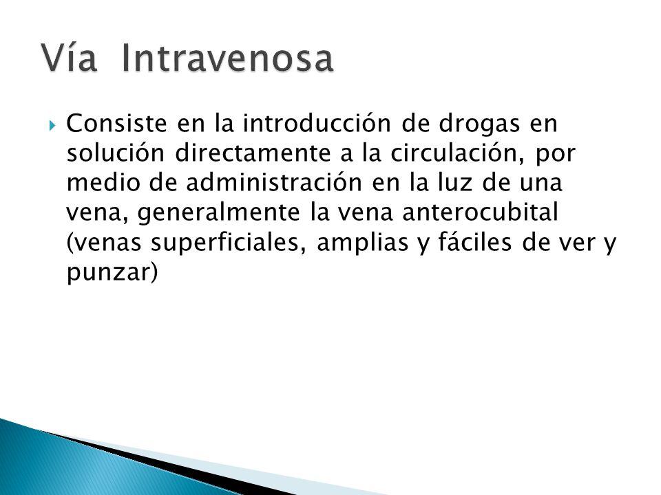 Consiste en la introducción de drogas en solución directamente a la circulación, por medio de administración en la luz de una vena, generalmente la ve