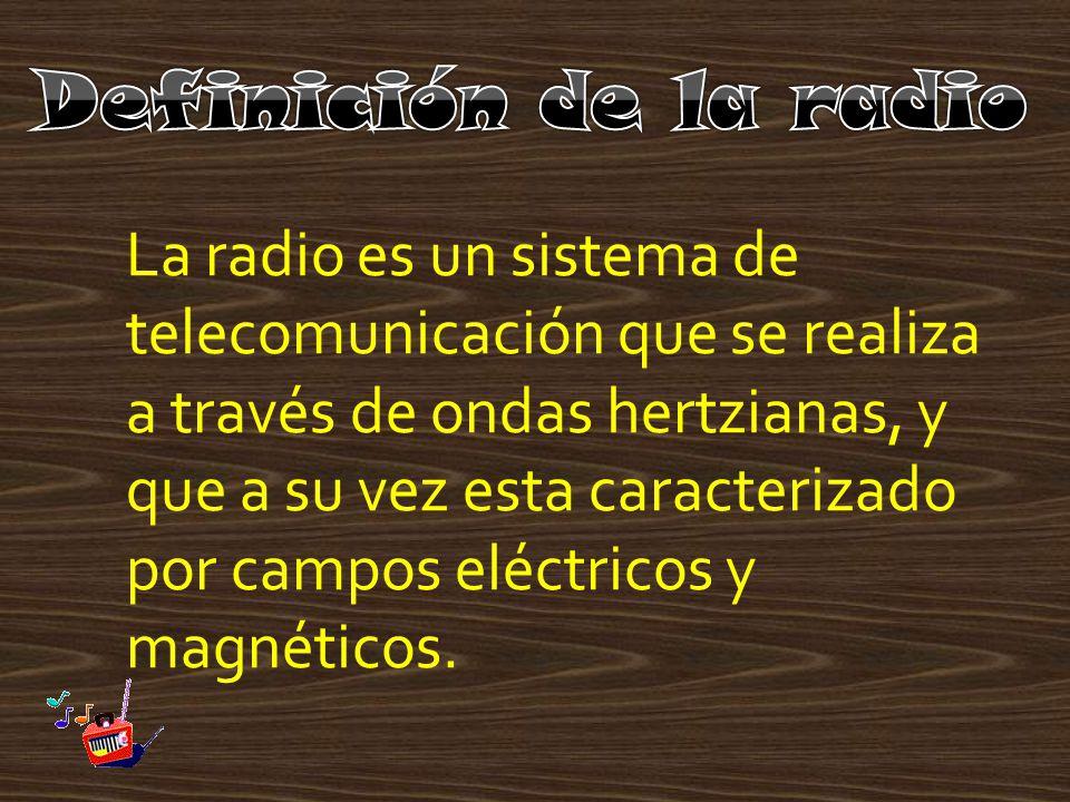 La radio es un sistema de telecomunicación que se realiza a través de ondas hertzianas, y que a su vez esta caracterizado por campos eléctricos y magn