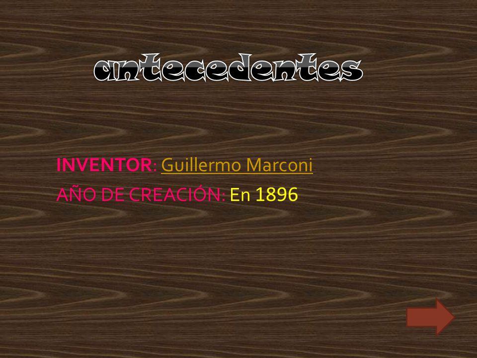 INVENTOR: Guillermo MarconiGuillermo Marconi AÑO DE CREACIÓN: En 1896