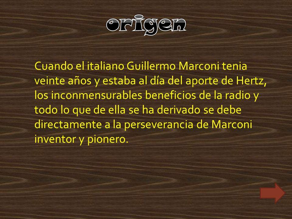 Cuando el italiano Guillermo Marconi tenia veinte años y estaba al día del aporte de Hertz, los inconmensurables beneficios de la radio y todo lo que