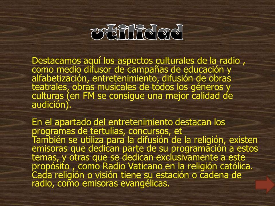 Destacamos aquí los aspectos culturales de la radio, como medio difusor de campañas de educación y alfabetización, entretenimiento, difusión de obras
