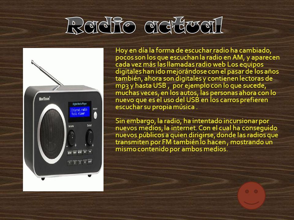 Hoy en día la forma de escuchar radio ha cambiado, pocos son los que escuchan la radio en AM, y aparecen cada vez más las llamadas radio web Los equip