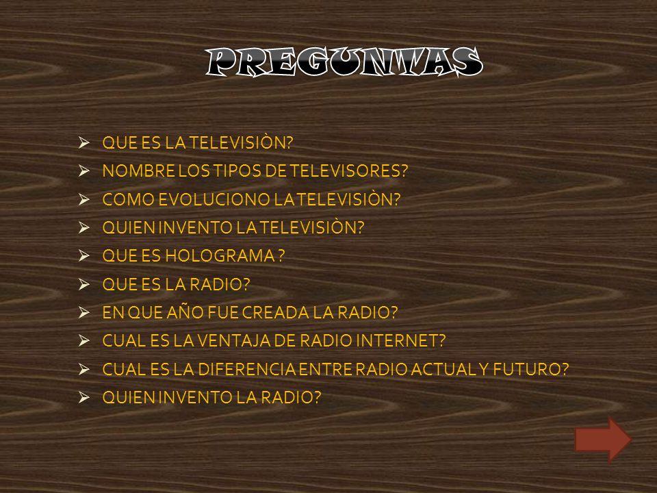 QUE ES LA TELEVISIÒN? NOMBRE LOS TIPOS DE TELEVISORES? COMO EVOLUCIONO LA TELEVISIÒN? QUIEN INVENTO LA TELEVISIÒN? QUE ES HOLOGRAMA ? QUE ES LA RADIO?