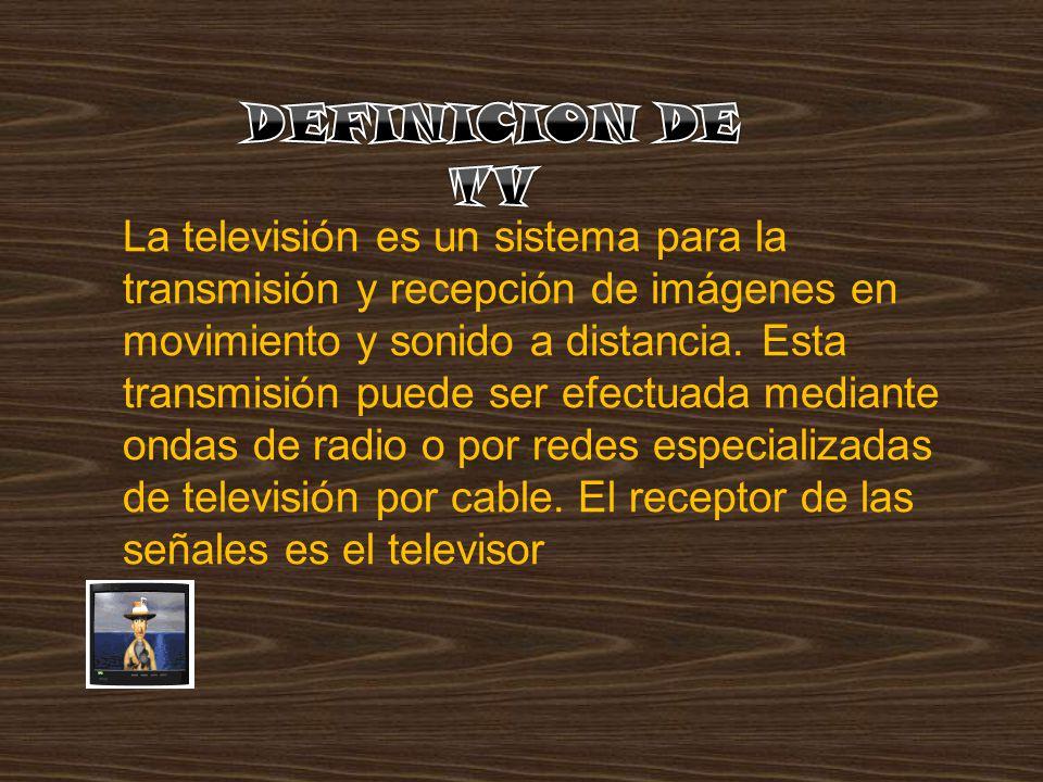 La televisión es un sistema para la transmisión y recepción de imágenes en movimiento y sonido a distancia. Esta transmisión puede ser efectuada media