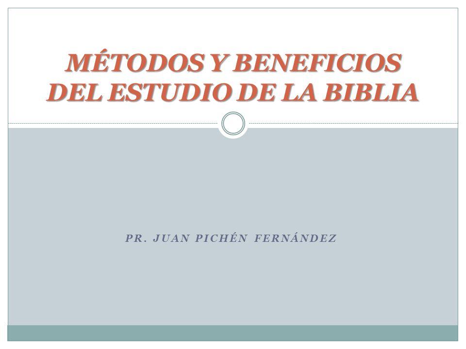 PR. JUAN PICHÉN FERNÁNDEZ MÉTODOS Y BENEFICIOS DEL ESTUDIO DE LA BIBLIA