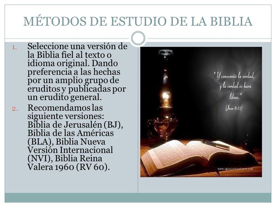 MÉTODOS DE ESTUDIO DE LA BIBLIA 1. Seleccione una versión de la Biblia fiel al texto o idioma original. Dando preferencia a las hechas por un amplio g