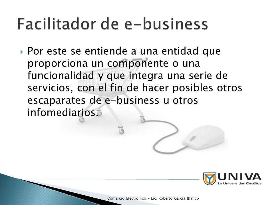 Por este se entiende a una entidad que proporciona un componente o una funcionalidad y que integra una serie de servicios, con el fin de hacer posibles otros escaparates de e-business u otros infomediarios.
