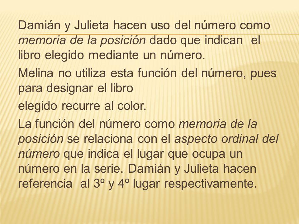 Damián y Julieta hacen uso del número como memoria de la posición dado que indican el libro elegido mediante un número. Melina no utiliza esta función