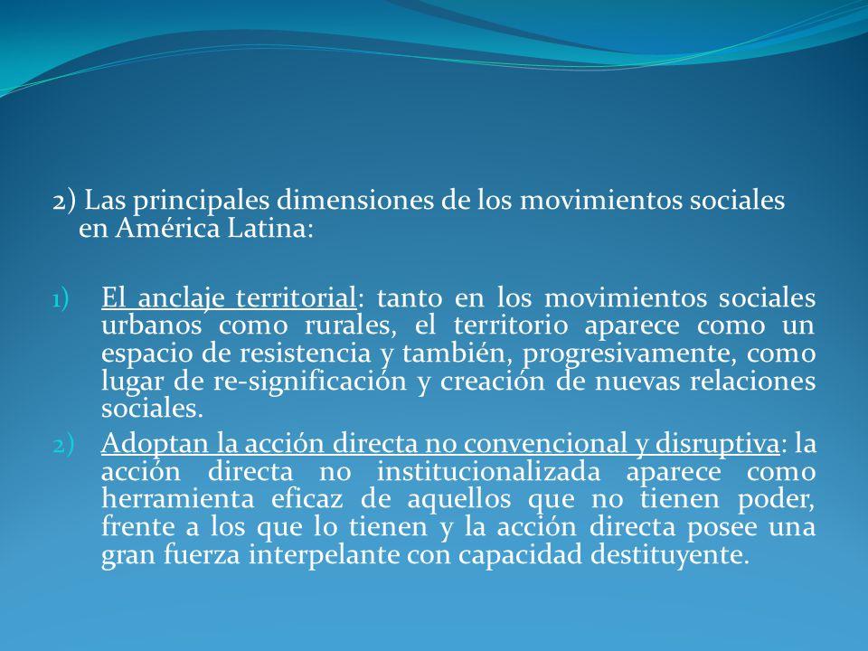 2) Las principales dimensiones de los movimientos sociales en América Latina: 1) El anclaje territorial: tanto en los movimientos sociales urbanos como rurales, el territorio aparece como un espacio de resistencia y también, progresivamente, como lugar de re-significación y creación de nuevas relaciones sociales.