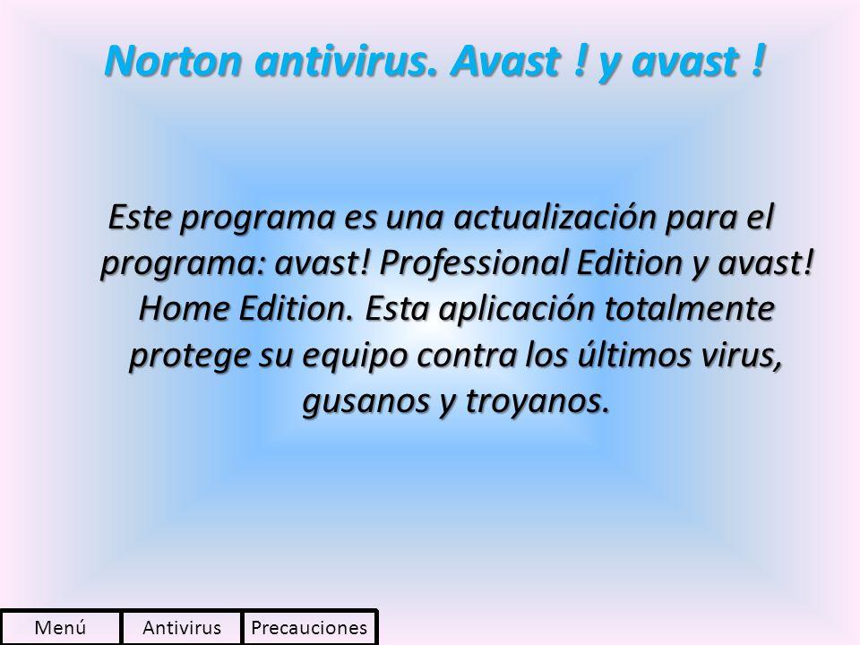 Norton antivirus. Avast ! y avast ! Este programa es una actualización para el programa: avast! Professional Edition y avast! Home Edition. Esta aplic