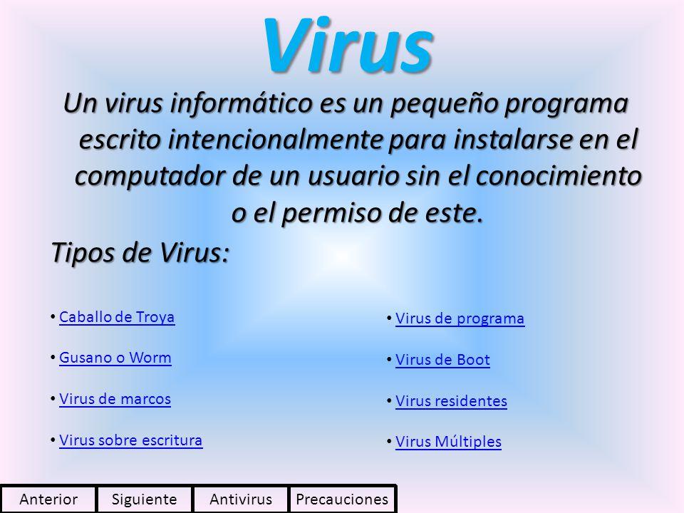 Virus Un virus informático es un pequeño programa escrito intencionalmente para instalarse en el computador de un usuario sin el conocimiento o el per