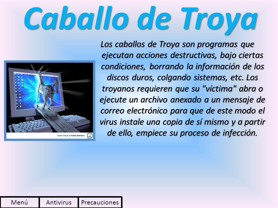 Caballo de Troya Los caballos de Troya son programas que ejecutan acciones destructivas, bajo ciertas condiciones, borrando la información de los disc