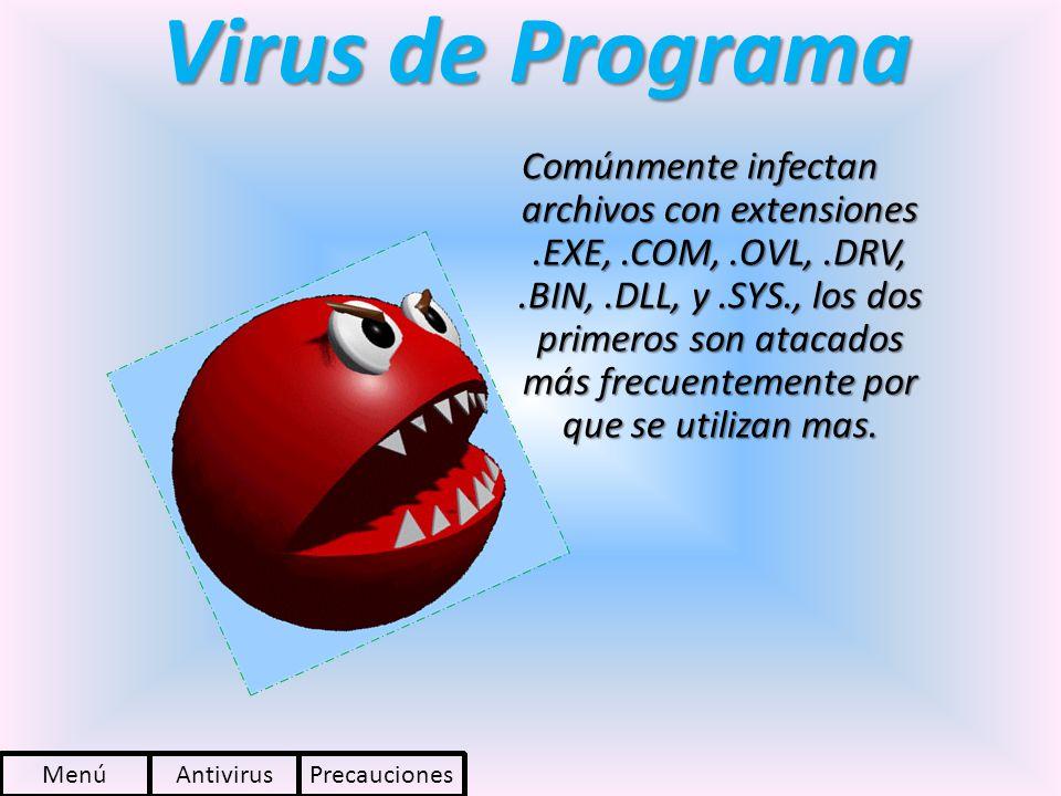 Virus de Programa Comúnmente infectan archivos con extensiones.EXE,.COM,.OVL,.DRV,.BIN,.DLL, y.SYS., los dos primeros son atacados más frecuentemente