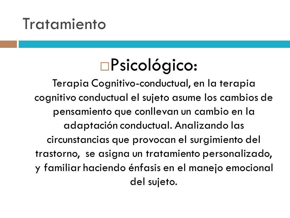Tratamiento Psicológico: Terapia Cognitivo-conductual, en la terapia cognitivo conductual el sujeto asume los cambios de pensamiento que conllevan un