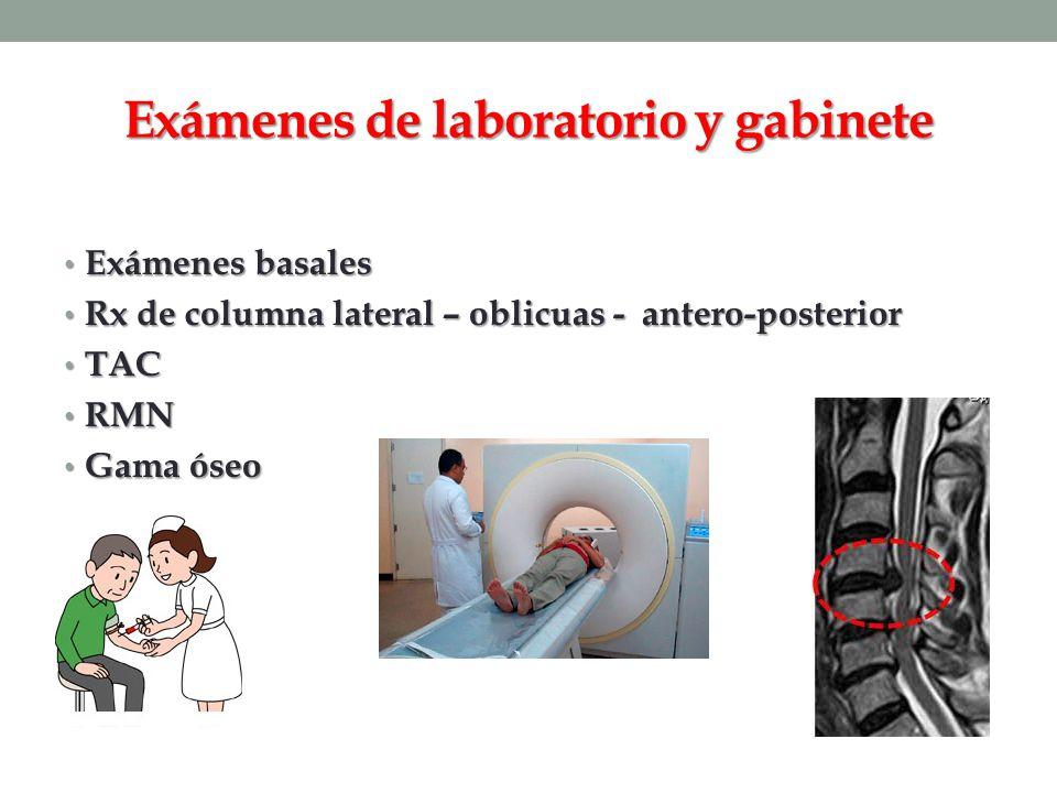 Exámenes de laboratorio y gabinete Exámenes basales Exámenes basales Rx de columna lateral – oblicuas - antero-posterior Rx de columna lateral – oblic