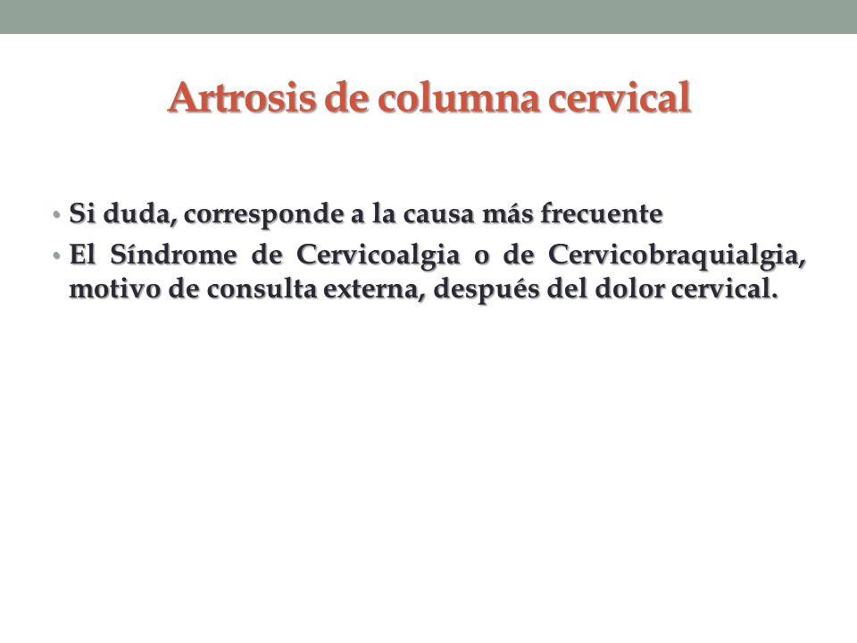 Artrosis de columna cervical Si duda, corresponde a la causa más frecuente Si duda, corresponde a la causa más frecuente El Síndrome de Cervicoalgia o