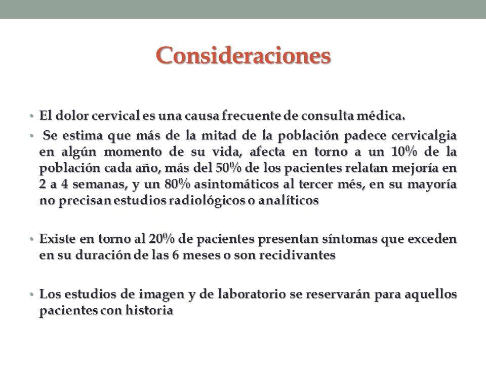 Consideraciones El dolor cervical es una causa frecuente de consulta médica. El dolor cervical es una causa frecuente de consulta médica. Se estima qu
