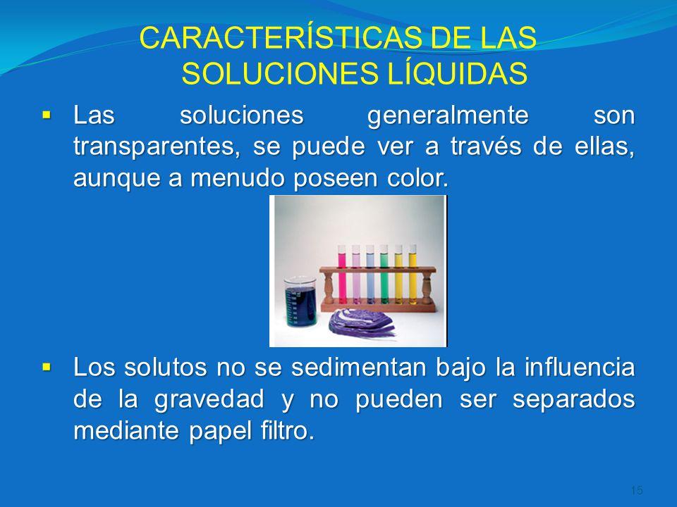 CARACTERÍSTICAS DE LAS SOLUCIONES LÍQUIDAS Las soluciones generalmente son transparentes, se puede ver a través de ellas, aunque a menudo poseen color