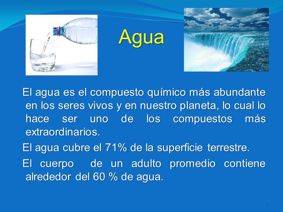 Agua El agua es el compuesto químico más abundante en los seres vivos y en nuestro planeta, lo cual lo hace ser uno de los compuestos más extraordinar