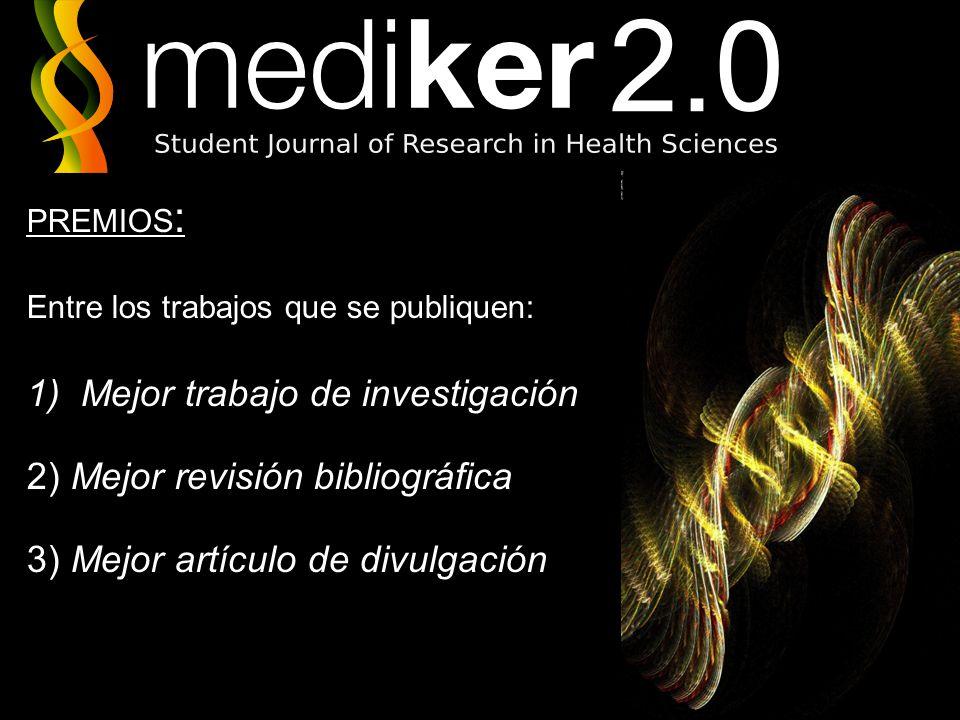 PREMIOS : Entre los trabajos que se publiquen: 1)Mejor trabajo de investigación 2) Mejor revisión bibliográfica 3) Mejor artículo de divulgación