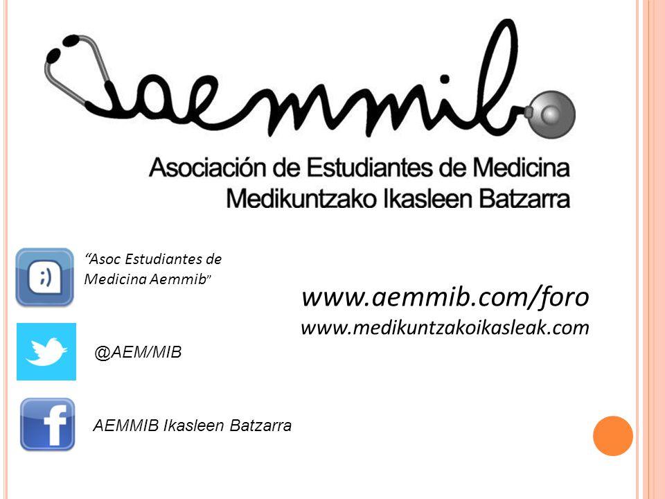 Asoc Estudiantes de Medicina Aemmib @AEM/MIB AEMMIB Ikasleen Batzarra www.aemmib.com/foro www.medikuntzakoikasleak.com