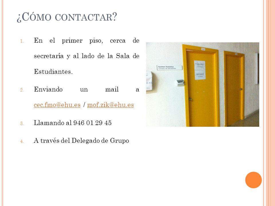 ¿C ÓMO CONTACTAR ? 1. En el primer piso, cerca de secretaría y al lado de la Sala de Estudiantes. 2. Enviando un mail a cec.fmo@ehu.es / mof.zik@ehu.e