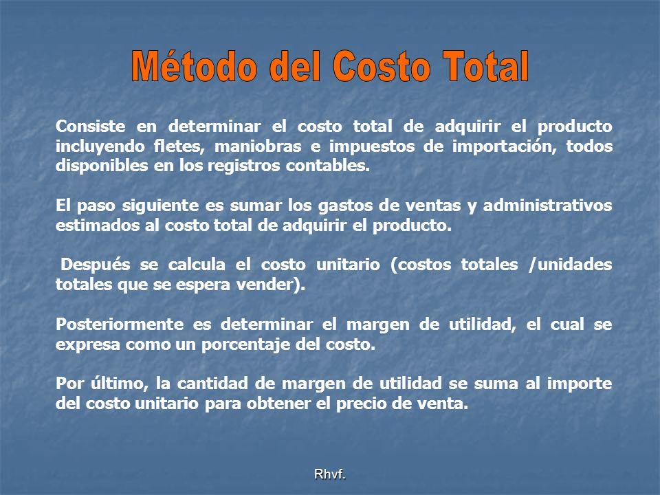 Rhvf. Consiste en determinar el costo total de adquirir el producto incluyendo fletes, maniobras e impuestos de importación, todos disponibles en los