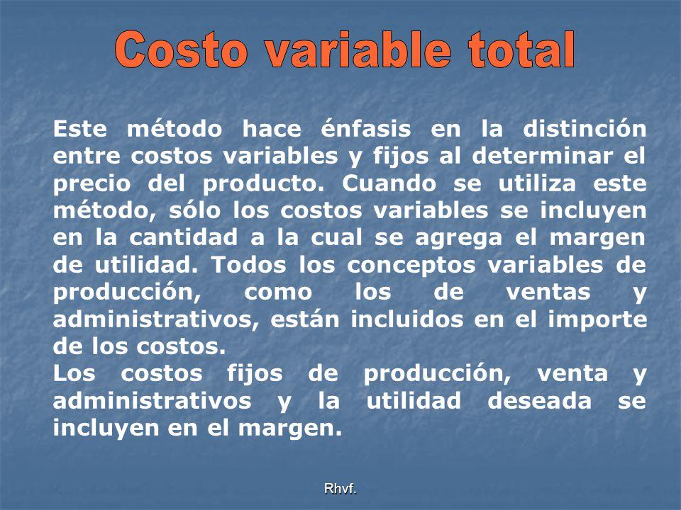 Rhvf. Este método hace énfasis en la distinción entre costos variables y fijos al determinar el precio del producto. Cuando se utiliza este método, só