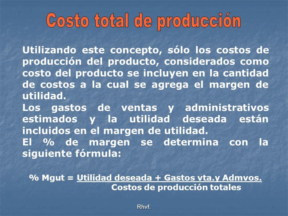 Rhvf. Utilizando este concepto, sólo los costos de producción del producto, considerados como costo del producto se incluyen en la cantidad de costos