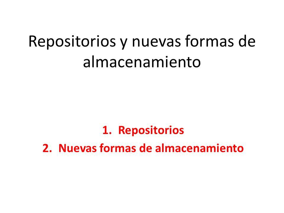 Repositorios y nuevas formas de almacenamiento 1.Repositorios 2.Nuevas formas de almacenamiento