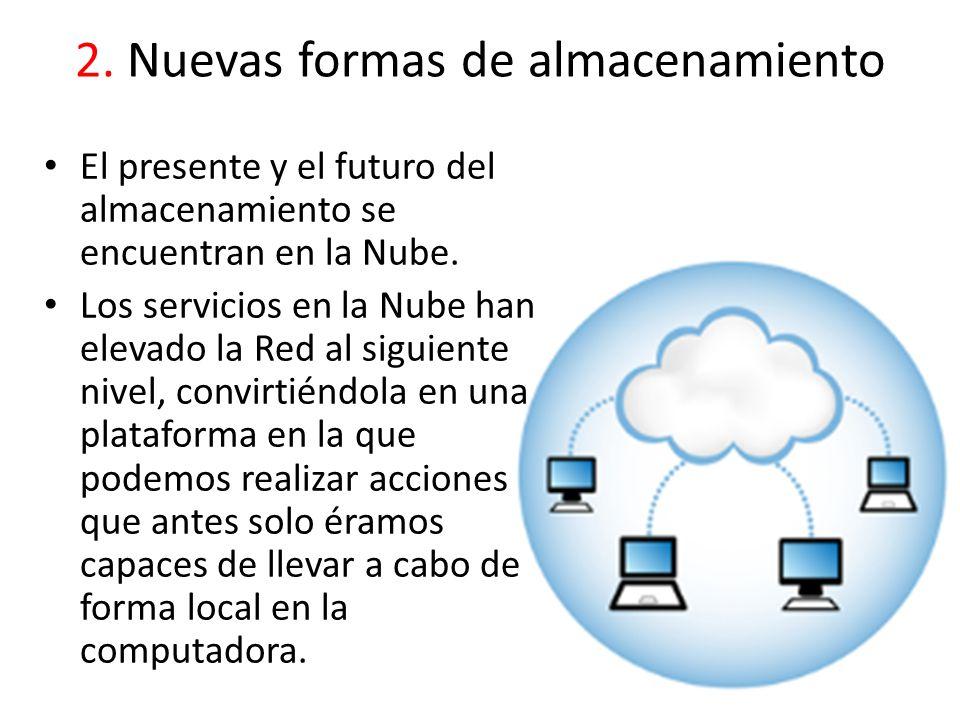 2. Nuevas formas de almacenamiento El presente y el futuro del almacenamiento se encuentran en la Nube. Los servicios en la Nube han elevado la Red al