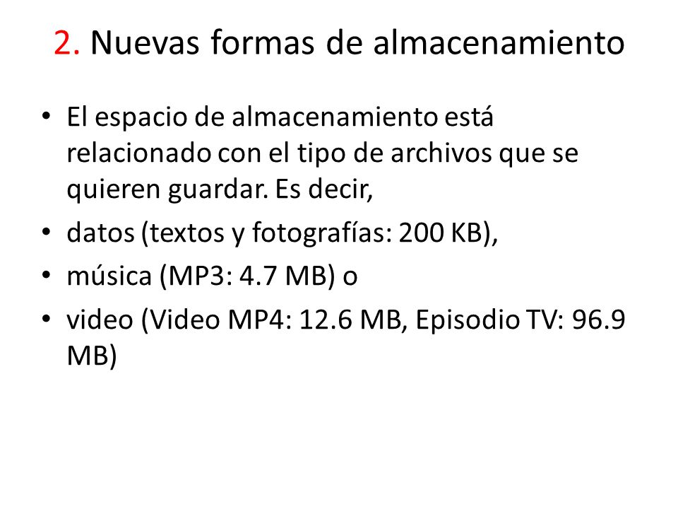 2. Nuevas formas de almacenamiento El espacio de almacenamiento está relacionado con el tipo de archivos que se quieren guardar. Es decir, datos (text