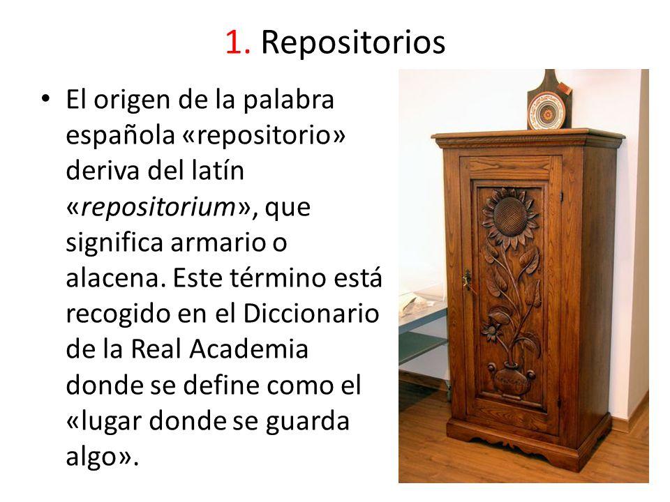 1. Repositorios El origen de la palabra española «repositorio» deriva del latín «repositorium», que significa armario o alacena. Este término está rec
