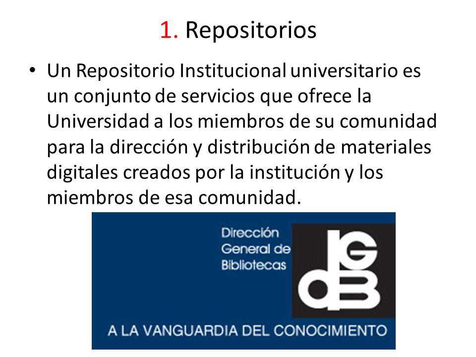 1. Repositorios Un Repositorio Institucional universitario es un conjunto de servicios que ofrece la Universidad a los miembros de su comunidad para l