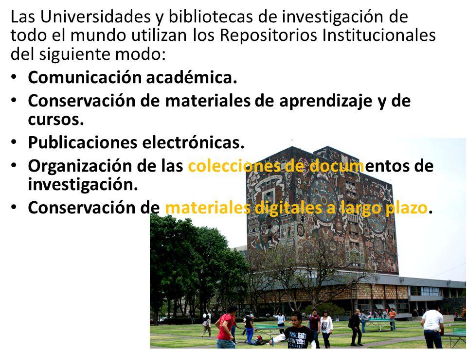 Las Universidades y bibliotecas de investigación de todo el mundo utilizan los Repositorios Institucionales del siguiente modo: Comunicación académica