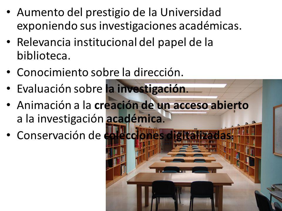 Aumento del prestigio de la Universidad exponiendo sus investigaciones académicas. Relevancia institucional del papel de la biblioteca. Conocimiento s