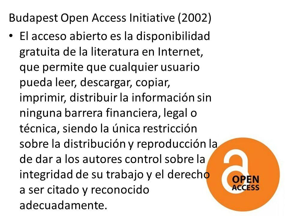 Budapest Open Access Initiative (2002) El acceso abierto es la disponibilidad gratuita de la literatura en Internet, que permite que cualquier usuario