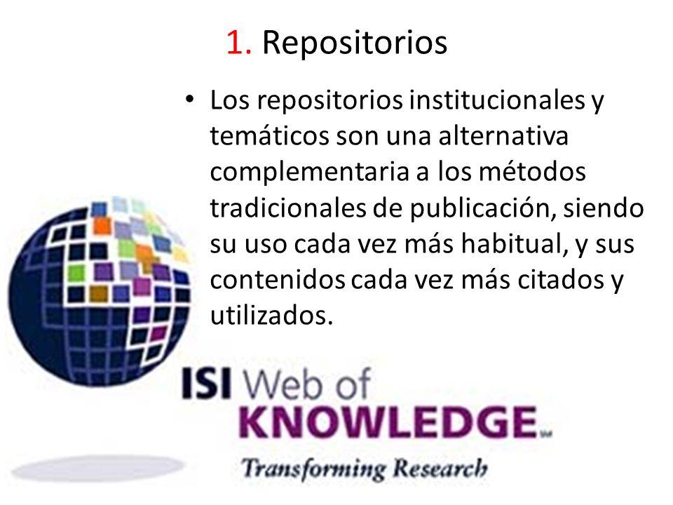 1. Repositorios Los repositorios institucionales y temáticos son una alternativa complementaria a los métodos tradicionales de publicación, siendo su