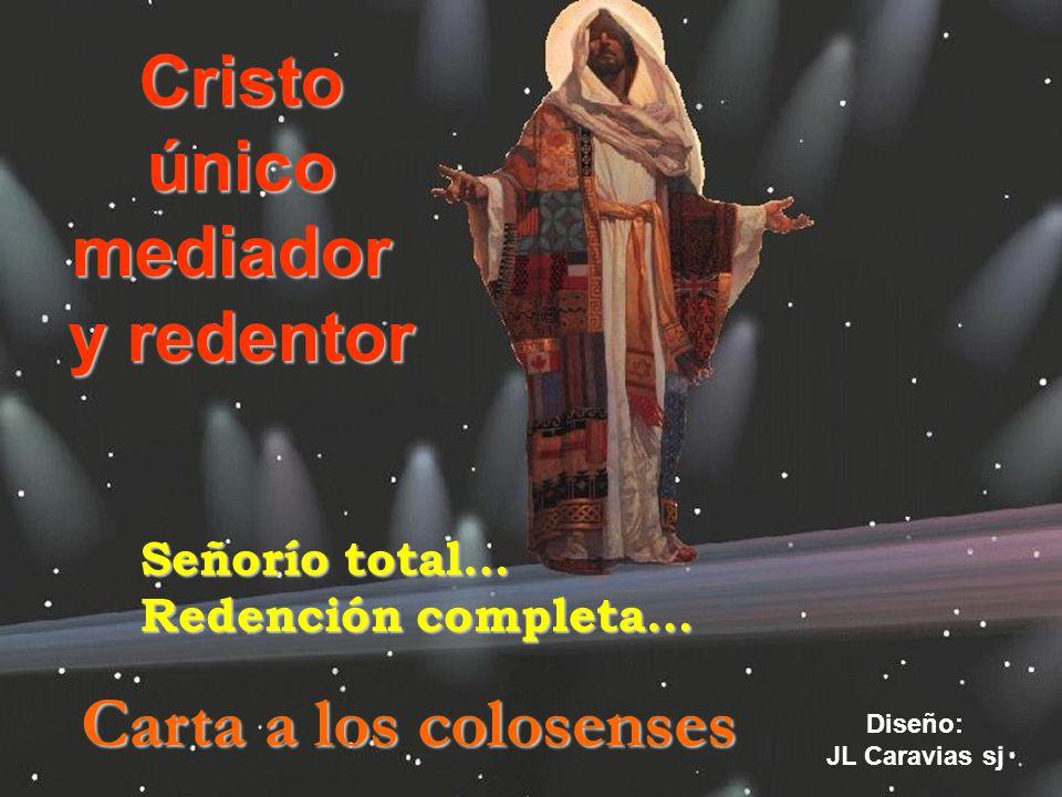 Cristoúnicomediador y redentor Carta a los colosenses Diseño: JL Caravias sj Señorío total… Redención completa…