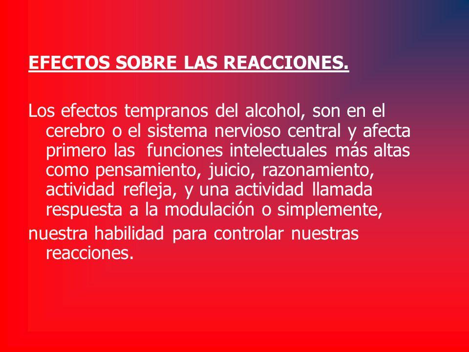 EFECTOS SOBRE LAS REACCIONES. Los efectos tempranos del alcohol, son en el cerebro o el sistema nervioso central y afecta primero las funciones intele